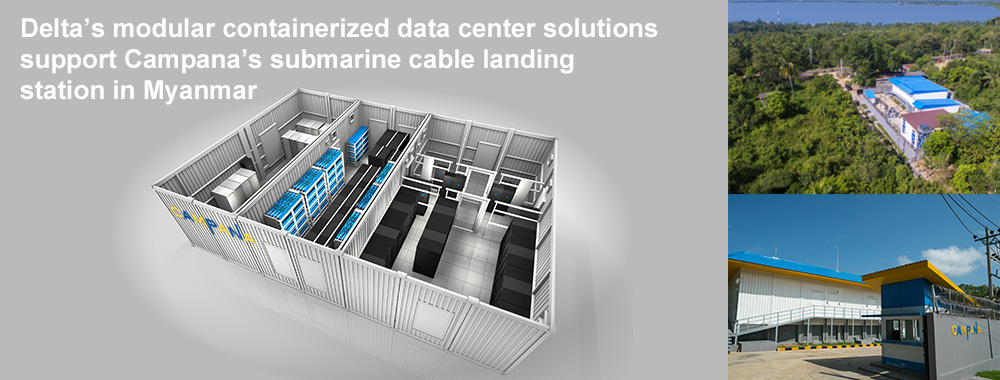 Delta's Containerized Data Center Solutions Support Campana's Submarine Cable Landing Station in Myanmar with Superior Energy Efficiency and Agility